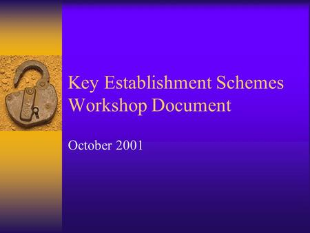 Key Establishment Schemes Workshop Document October 2001.