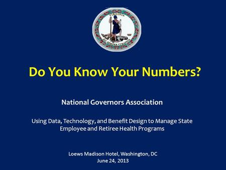 Do You Know Your Numbers? National Governors Association Using Data, Technology, and Benefit Design to Manage State Employee and Retiree Health Programs.