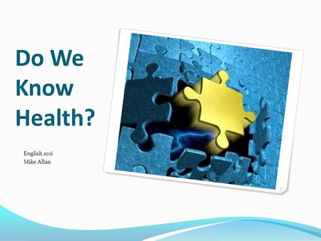 Do We Know Health? English 102i Mike Allan. What is Health Literacy?  Obtain, process, and understand About.
