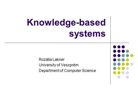 Knowledge-based systems Rozália Lakner University of Veszprém Department of Computer Science.