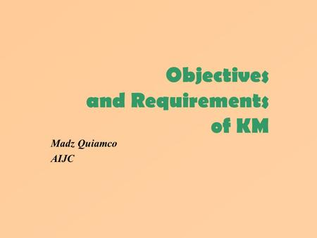 Objectives and Requirements of KM Madz Quiamco AIJC.