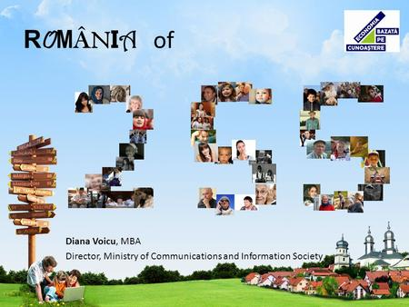 R O M Â N I A of Diana Voicu, MBA Director, Ministry of Communications and Information Society.