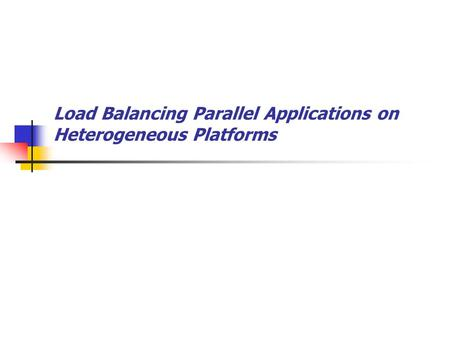 Load Balancing Parallel Applications on Heterogeneous Platforms.