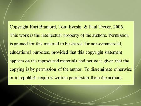 Copyright Kari Branjord, Toru Iiyoshi, & Paul Treuer, 2006. This work is the intellectual property of the authors. Permission is granted for this material.