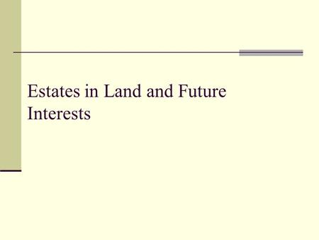 Estates in Land and Future Interests The Feudal Structure 1066 (Norman Conquest) Concept of subinfeudation The Peasants Services The King.