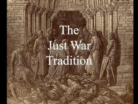 The Just War Tradition.