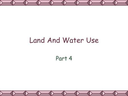 Land And Water Use Part 4. URBAN LAND DEVELOPMENT.