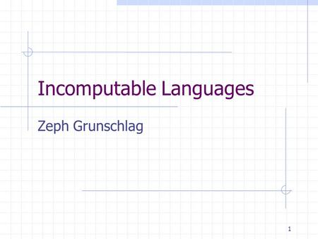 1 Incomputable Languages Zeph Grunschlag. 2 Announcements HW Due Tuesday.