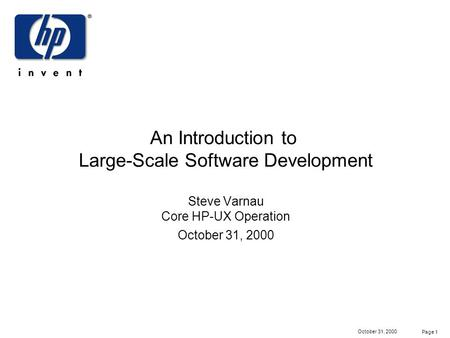 Page 1 October 31, 2000 An Introduction to Large-Scale Software Development Steve Varnau Core HP-UX Operation October 31, 2000.