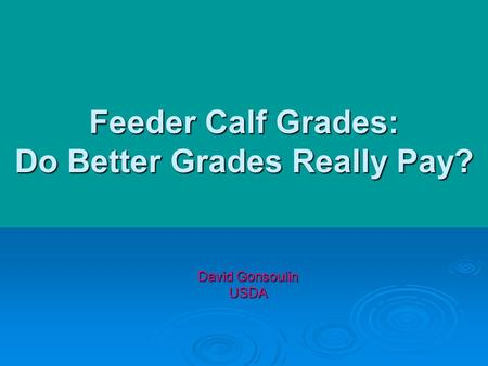 Feeder Calf Grades: Do Better Grades Really Pay? David Gonsoulin USDA.