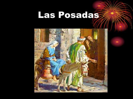 Las Posadas. The Birth of the Baby Jesus Symbolizing the journey made by Joseph and the Virgin Mary. Las Posadas are a Mexican tradition carried out during.