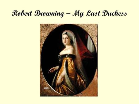 Robert Browning – My Last Duchess