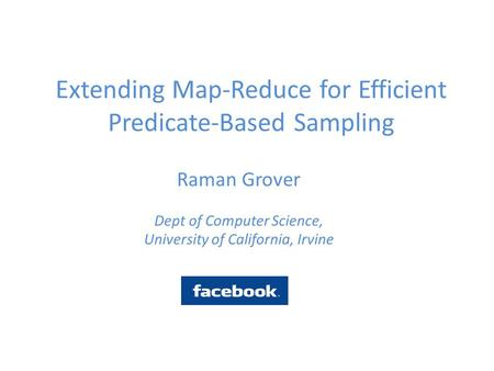 Extending Map-Reduce for Efficient Predicate-Based Sampling Raman Grover Dept of Computer Science, University of California, Irvine.
