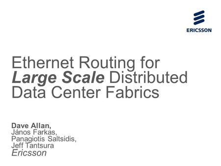Slide title 70 pt CAPITALS Slide subtitle minimum 30 pt Ethernet Routing for Large Scale Distributed Data Center Fabrics Dave Allan, János Farkas, Panagiotis.