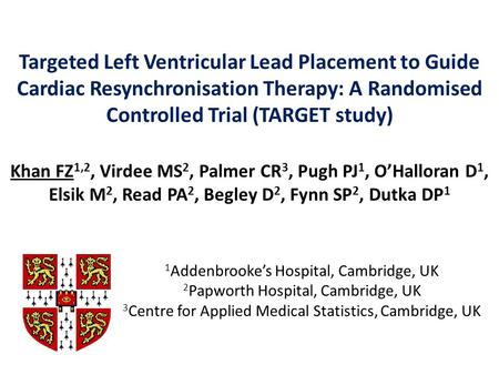 Targeted Left Ventricular Lead Placement to Guide Cardiac Resynchronisation Therapy: A Randomised Controlled Trial (TARGET study) Khan FZ 1,2, Virdee MS.