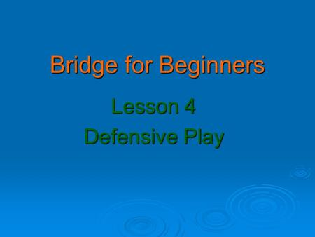 Bridge for Beginners Lesson 4 Defensive Play. Homework from Week 3  Hand 1.  Contract Game in NT.  Lead Q  Lead  Q  Q2 AKQ  AK43  AT83  AKJ3.