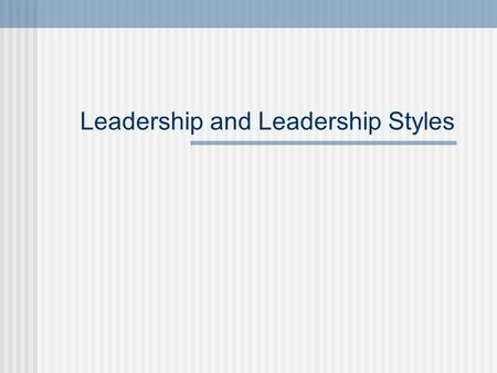 "Leadership and Leadership Styles. Leadership - what is it? ""influencing people so that they will strive willingly towards the achievement of group goals"""