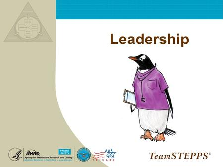 Leadership ®. T EAM STEPPS 05.2 Mod 3 06.1 Page 2 Leadership ® 2 Objectives Describe different types of team leaders Describe roles and responsibilities.