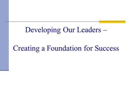 Developing Our Leaders – Creating a Foundation for Success.