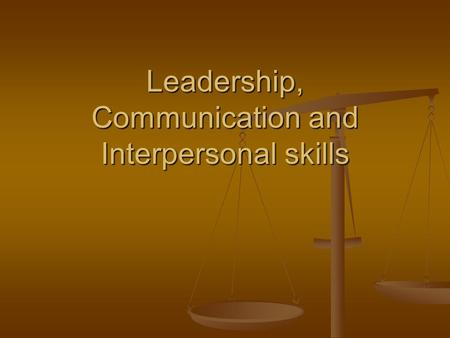 Leadership, Communication and Interpersonal skills.