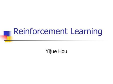 Reinforcement Learning Yijue Hou. What is learning? Learning takes place as a result of interaction between an agent and the world, the idea behind learning.