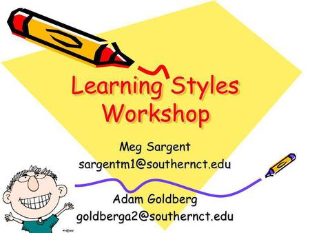 Learning Styles Workshop Meg Sargent Adam Goldberg