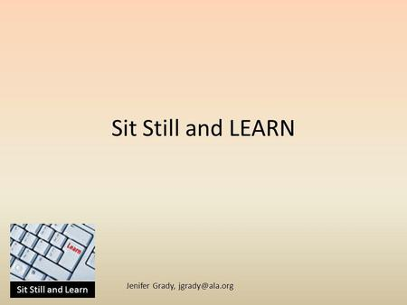 Sit Still and Learn Jenifer Grady, Sit Still and LEARN.