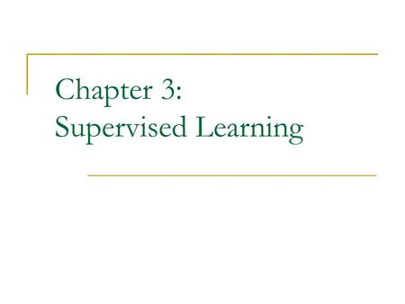 Chapter 3: Supervised Learning. CS583, Bing Liu, UIC 2 Road Map Basic concepts Decision tree induction Evaluation of classifiers Rule induction Classification.