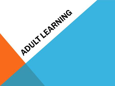 ADULT LEARNING. COMPETENCY OBJECTIVES 1.Recognize characteristics of adult learning and learning styles 2.Develop a model for a mutually responsive and.