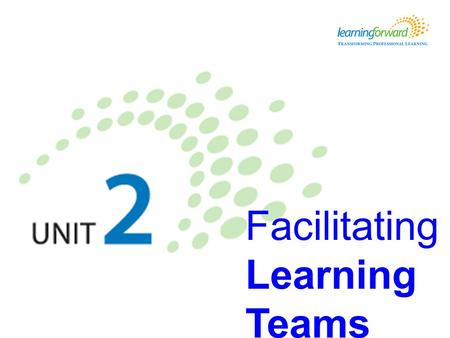 Facilitating Learning Teams. Learners will be able to… Learning objectives Understand the responsibilities and skills needed by facilitators and other.