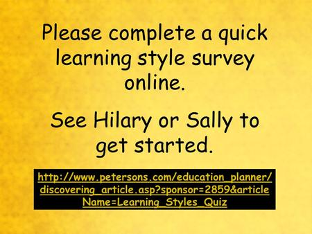 Please complete a quick learning style survey online. See Hilary or Sally to get started.  discovering_article.asp?sponsor=2859&article.