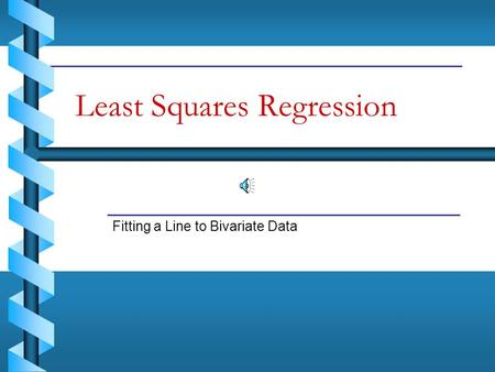 Least Squares Regression Fitting a Line to Bivariate Data.