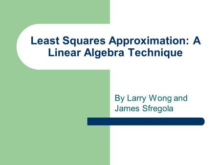 Least Squares Approximation: A Linear Algebra Technique By Larry Wong and James Sfregola.