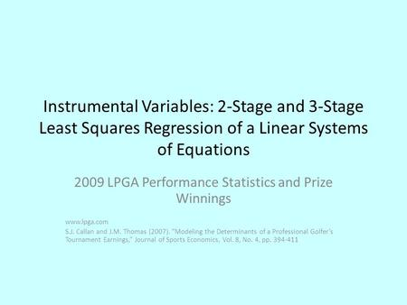 Instrumental Variables: 2-Stage and 3-Stage Least Squares Regression of a Linear Systems of Equations 2009 LPGA Performance Statistics and Prize Winnings.