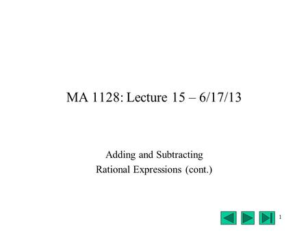 1 MA 1128: Lecture 15 – 6/17/13 Adding and Subtracting Rational Expressions (cont.)