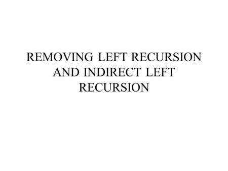 REMOVING LEFT RECURSION AND INDIRECT LEFT RECURSION.