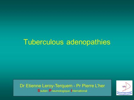 Tuberculous adenopathies. Anatomic recall Most frequent localisations of TB adenopathies.