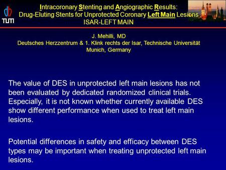 The value of DES in unprotected left main lesions has not been evaluated by dedicated randomized clinical trials. Especially, it is not known whether currently.