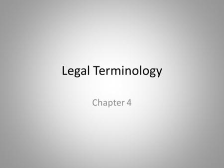 Legal Terminology Chapter 4. Terminology Terminology - the study of terms and their use. Terms are words that in specific contexts are given specific.