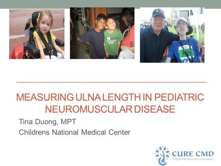 MEASURING ULNA LENGTH IN PEDIATRIC NEUROMUSCULAR DISEASE Tina Duong, MPT Childrens National Medical Center.