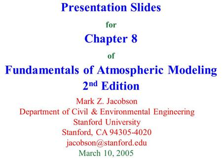 Presentation Slides for Chapter 8 of Fundamentals of Atmospheric Modeling 2 nd Edition Mark Z. Jacobson Department of Civil & Environmental Engineering.