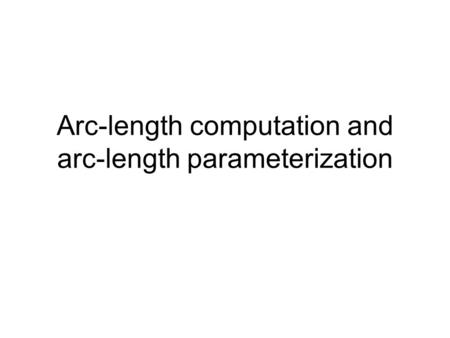 Arc-length computation and arc-length parameterization