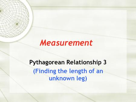 Measurement Pythagorean Relationship 3 (Finding the length of an unknown leg)