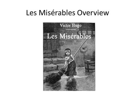 Les Misérables Overview. List as many adjectives as you can think of, in English and French, to describe the characters in the pictures Valjean et Cosette.