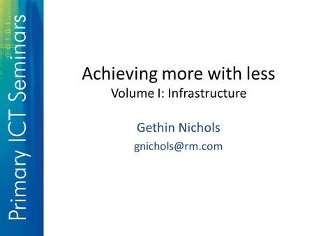 Achieving more with less Volume I: Infrastructure Gethin Nichols
