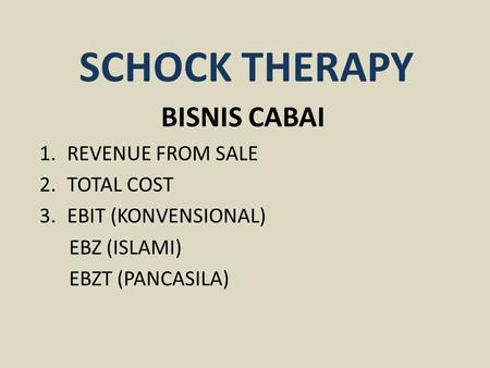 SCHOCK THERAPY BISNIS CABAI 1.REVENUE FROM SALE 2.TOTAL COST 3.EBIT (KONVENSIONAL) EBZ (ISLAMI) EBZT (PANCASILA)