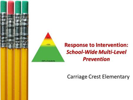 Response to Intervention: School-Wide Multi-Level Prevention Carriage Crest Elementary.