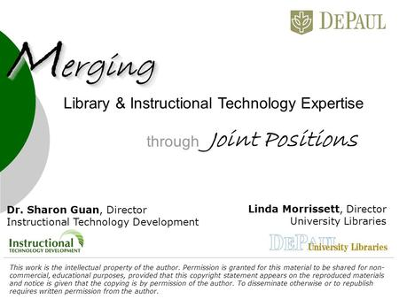 Through Library & Instructional Technology Expertise Joint Positions Linda Morrissett, Director University Libraries M erging Dr. Sharon Guan, Director.