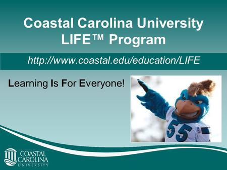 Coastal Carolina University LIFE™ Program Learning Is For Everyone!