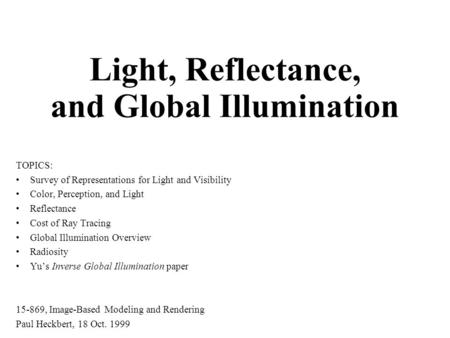 Light, Reflectance, and Global Illumination TOPICS: Survey of Representations for Light and Visibility Color, Perception, and Light Reflectance Cost of.